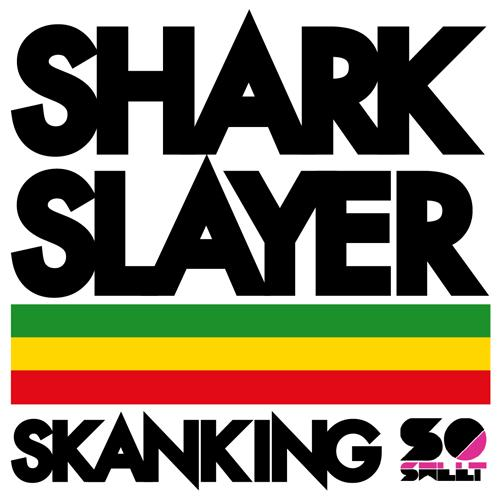 sharkslayer_skanking_riddim
